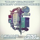 Be My Girlfriend (Steady Swinging Remix) by J Brave