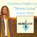"""MORE LOVE"" by Clayton Joseph Scott Available Now!"
