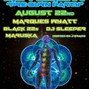 "Aug. 22nd – Luminous Movement ""Pre-Burn"" Party w/ Marques Wyatt, Black 22s, Dj Sleeper, & Marushka"