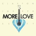 """More Love"" – Clayton Jospeh Scott"